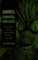 Ghouls, Gimmicks, and Gold: Horror Films and the American Movie Business, 1953–1968