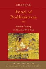 Food of Bodhisattvas: Buddhist Teachings on Abstaining from Meat