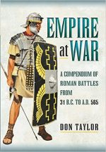 Empire at War: A Compendium of Roman Battles from 31 B.C. to A.D. 565