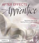 After Effects Apprentice: Real-World Skills for the Aspiring Motion Graphics Artist (4th edition)
