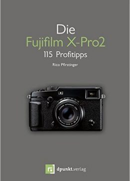 die fujifilm x pro2 115 profitipps download free ebooks. Black Bedroom Furniture Sets. Home Design Ideas
