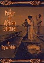 The Power of African Cultures (Rochester Studies in African History and the Diaspora)