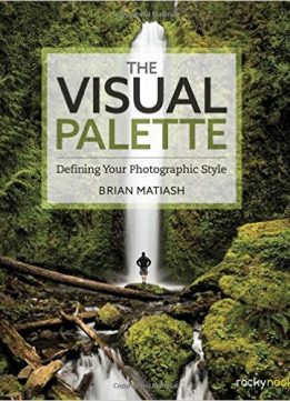 Download ebook The Visual Palette: Defining Your Photographic Style