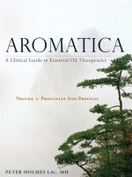 Aromatica: A Clinical Guide to Essential Oil Therapeutics. Volume 1: Principles and Profiles