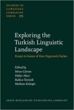 Exploring the Turkish Linguistic Landscape: Essays in honor of Eser Erguvanl-Taylan