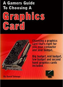 Download A Gamer's Guide To Choosing A Graphics Card