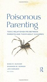 Poisonous Parenting: Toxic Relationships Between Parents and Their Adult Children