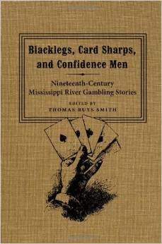 Download Blacklegs, Card Sharps, & Confidence Men: Nineteenth-Century Mississippi River Gambling Stories by Thomas Ruys Smith