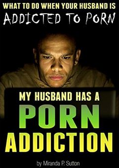 Download ebook My Husband Has a Porn Addiction: What to Do When Your Husband is Addicted to Porn