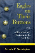 Eagles on Their Buttons: Black Infantry Regiment in the Civil War