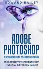 Adobe Photoshop: The 52 Photoshop Lightroom Tricks You Didn't Know Existed!