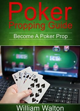 Download POKER: Propping Guide: Become A Poker Prop: GET PAID To Play Poker Online