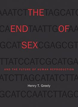 Download ebook The End of Sex & the Future of Human Reproduction