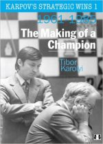 Karpov's Strategic Wins: The Making Of A Champion 1961-1985, Volume 1