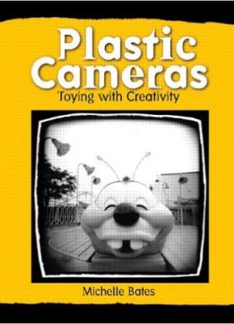 Download ebook Plastic Cameras: Toying with Creativity