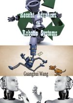 """""""Recent Advances in Robotic Systems"""" ed. by Guanghui Wang"""