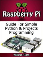 Raspberry Pi: Guide For Simple Python & Projects Programming