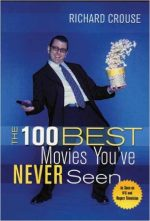 Richard Crouse – The 100 Best Movies You've Never Seen