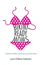 Bikini-Ready Moms: Celebrity Profiles, Motherhood, and the Body