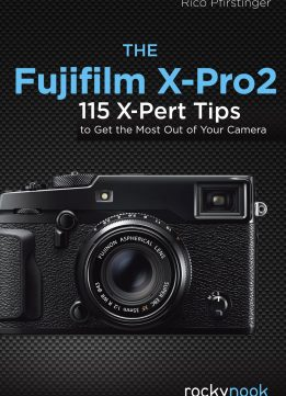 Download ebook The Fujifilm X-Pro2: 115 X-Pert Tips to Get the Most Out of Your Camera