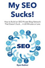 My SEO Sucks!: How to Build an SEO Private Blog Network That Doesn't Suck… in 60 Minutes or Less