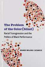 The Problem of the Color[blind]: Racial Transgression and the Politics of Black Performance