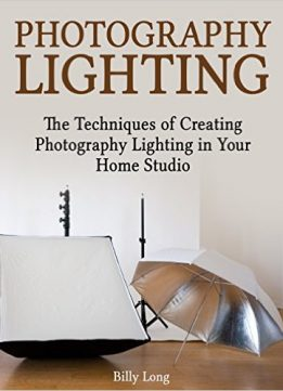 Download ebook Photography Lighting: The Techniques of Creating Photography Lighting in Your Home Studio