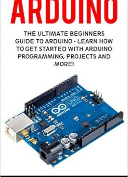 Download Arduino: The Ultimate Beginners Guide To Arduino