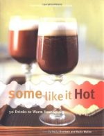 Some Like It Hot: 50 Drinks to Warm Your Spirits
