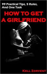 How to Get a Girlfriend: 99 Practical Tips, 5 Rules, and One Task