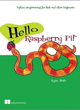 Download Hello Raspberry Pi!: Python programming for kids & other beginners