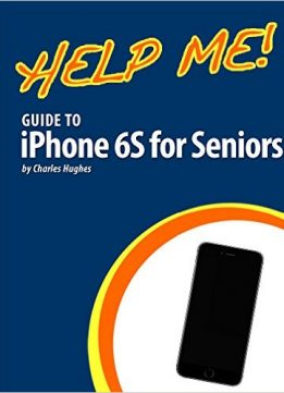 Download Help Me! Guide to iPhone 6S for Seniors: Introduction to the iPhone 6S for Beginners