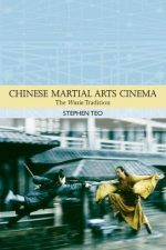 Chinese Martial Arts Cinema: The Wuxia Tradition