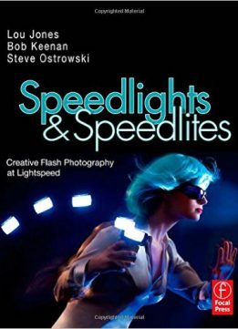 Download ebook Speedlights & Speedlites: Creative Flash Photography at the Speed of Light