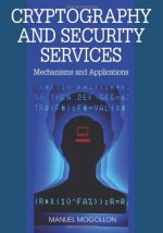 Cryptography and Security Services: Mechanisms and Applications by Manuel Mogollon