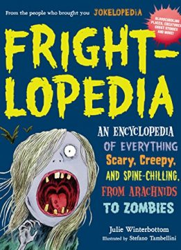 Download Frightlopedia: An Encyclopedia of Everything Scary, Creepy, & Spine-Chilling, from Arachnids to Zombies