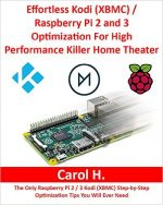 Effortless Kodi (XBMC) / Raspberry Pi 2 and 3 Optimization For High Performance Killer Home Theater