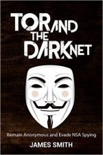 Tor and The Dark Net: Remain Anonymous Online and Evade NSA Spying