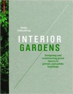 Interior Gardens: Designing and Constructing Green Spaces in Private and Public Buildings