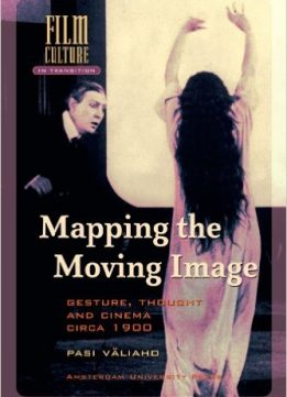 Download ebook Mapping the Moving Image: Gesture, Thought & Cinema circa 1900