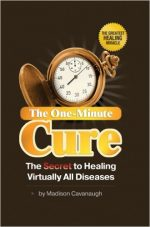 The One-Minute Cure: The Secret to Healing Virtually All Diseases