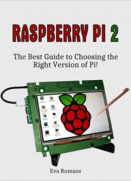 Download Raspberry Pi 2: The Best Guide to Choosing the Right Version of Pi!