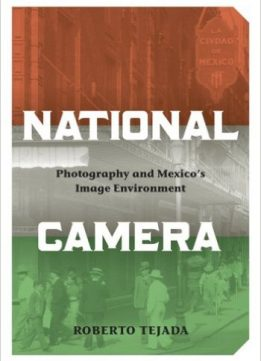 Download ebook National Camera: Photography & Mexico's Image Environment