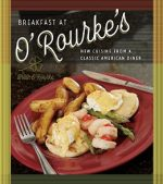 Breakfast at O'Rourke's: New Cuisine from a Classic American Diner