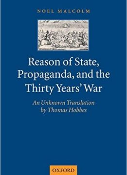 Download Reason of State, Propoganda, & the Thirty Years' War: An Unknown Translation by Thomas Hobbes