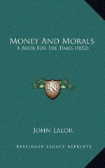 Money and Morals: A Book for the Times (1852)