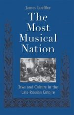 The Most Musical Nation: Jews and Culture in the Late Russian Empire