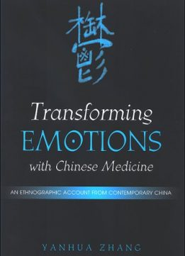 Download ebook Transforming Emotions With Chinese Medicine: An Ethnographic Account from Contemporary China