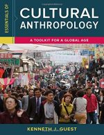 Essentials of Cultural Anthropology: A Toolkit for a Global Age