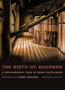 Download ebook The Birth of Bourbon: A Photographic Tour of Early Distilleries